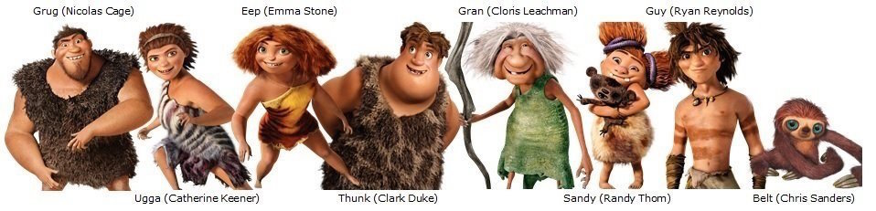 The cast of The Croods - Grug (Nicholas Cage), Ugga (Katherine Keener), Eep (Emma Stone), Thunk (Clark Duke), Gran (Chloris Leachman), Sandy (Randy Thorn), Guy (Ryan Reynolds), Belt (Chris Sanders)